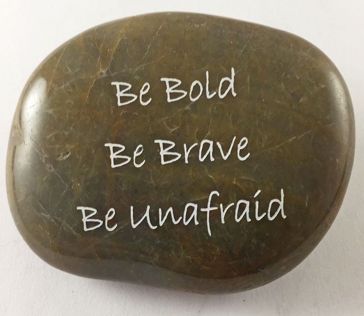 Be Bold Be Brave Be Unafraid - Engraved River Rock