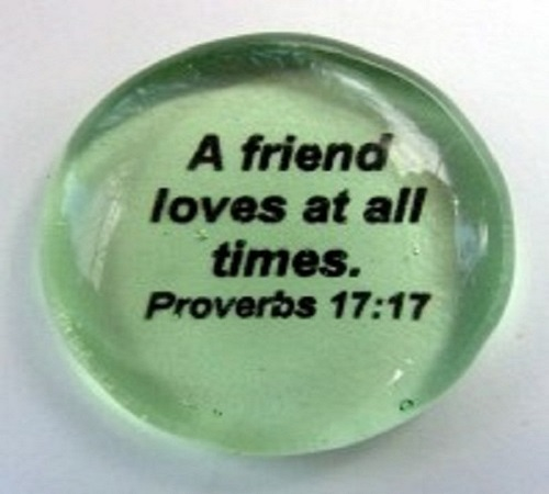 A friend loves...Proverbs 17:17 - Imprinted Scripture Stone