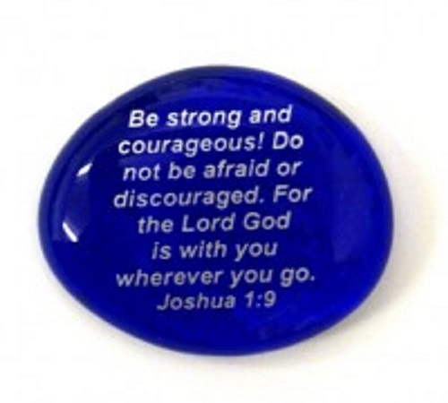 Be strong and courageous...Joshua 1:9 -Imprinted Scripture Stone